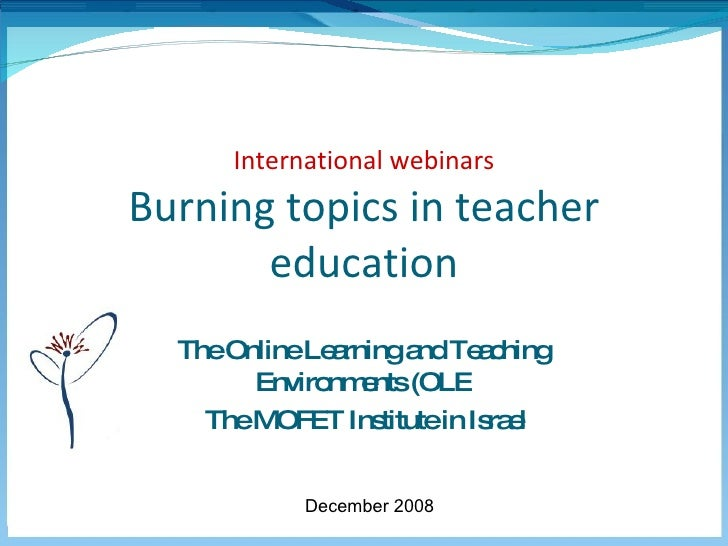 International webinars Burning topics in teacher education The Online Learning and Teaching Environments (OLE The MOFET In...