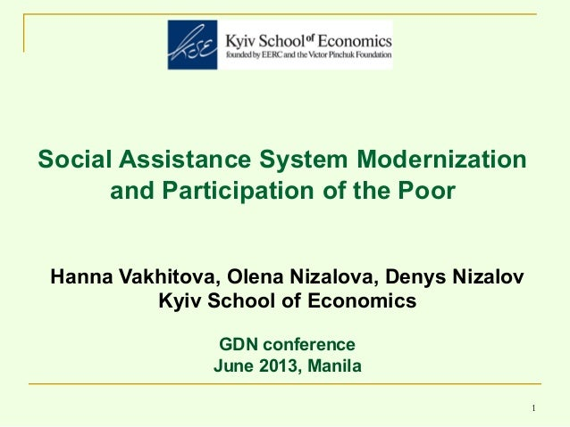 1 Social Assistance System Modernization and Participation of the Poor Hanna Vakhitova, Olena Nizalova, Denys Nizalov Kyiv...