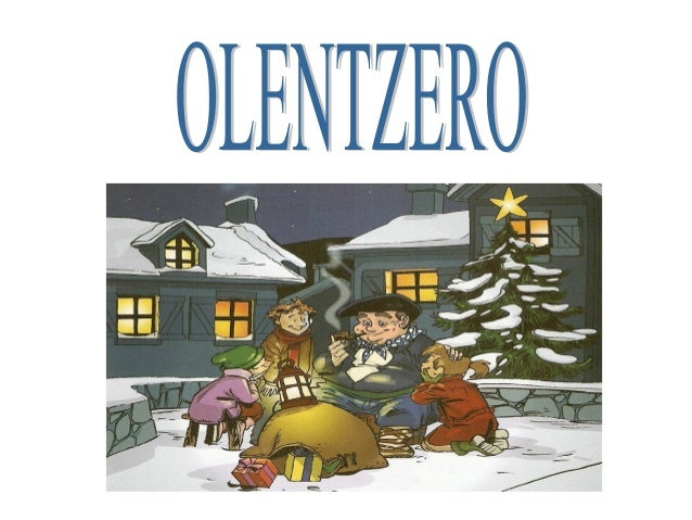 WHO'S OLENTZERO?• Olentzero is one of the most important characters in the Basque mithology.He's an old man, who lives in ...