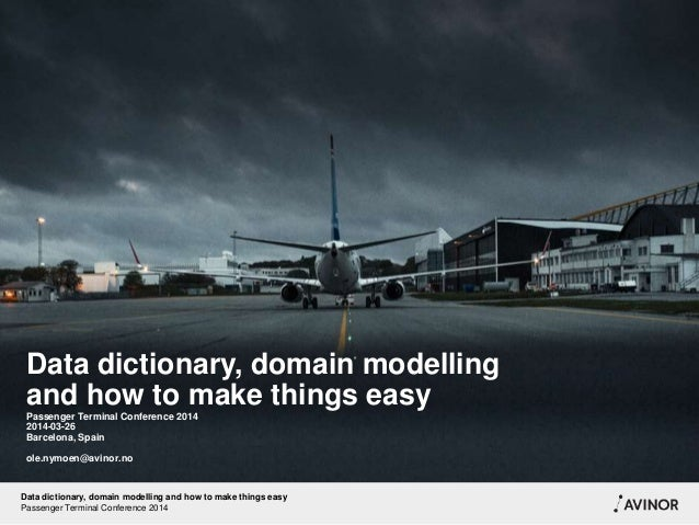 Data dictionary, domain modelling and how to make things easy Passenger Terminal Conference 2014 2014-03-26 Barcelona, Spa...