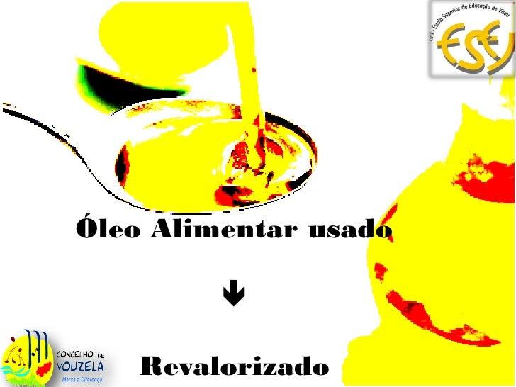 Óleo Alimentar usado                Revalorizado