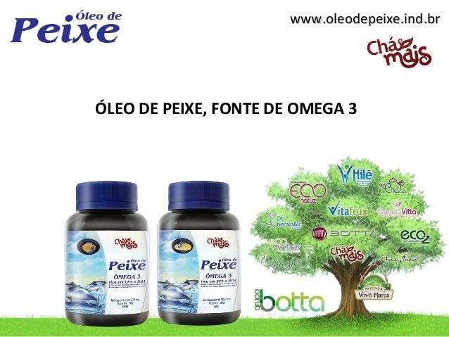 www.oleodepeixe.ind.brÓLEO DE PEIXE, FONTE DE OMEGA 3