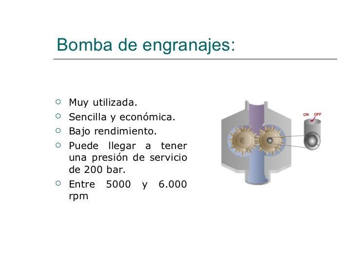 Bomba de engranajes: <ul><li>Muy utilizada. </li></ul><ul><li>Sencilla y económica. </li></ul><ul><li>Bajo rendimiento. </...