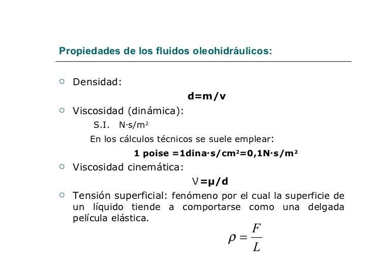 Propiedades de los fluidos oleohidráulicos: <ul><li>Densidad:  </li></ul><ul><li>  d=m/v </li></ul><ul><li>Viscosidad (din...
