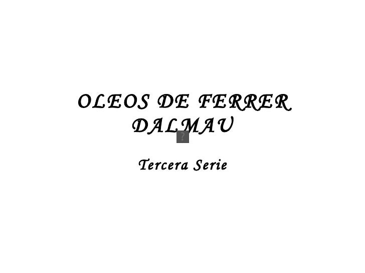 OLEOS DE FERRER DALMAU Tercera Serie