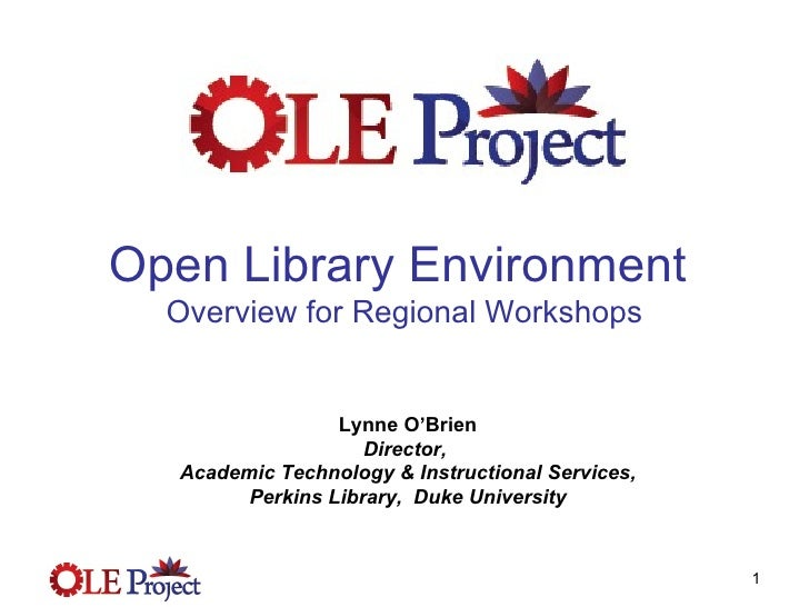 Open Library Environment  Overview for Regional Workshops Lynne O'Brien Director,  Academic Technology & Instructional Ser...