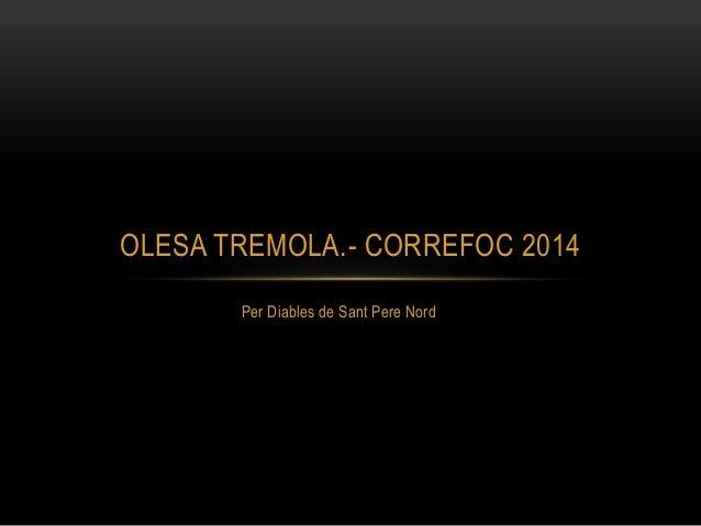 OLESA TREMOLA.- CORREFOC 2014  Per Diables de Sant Pere Nord
