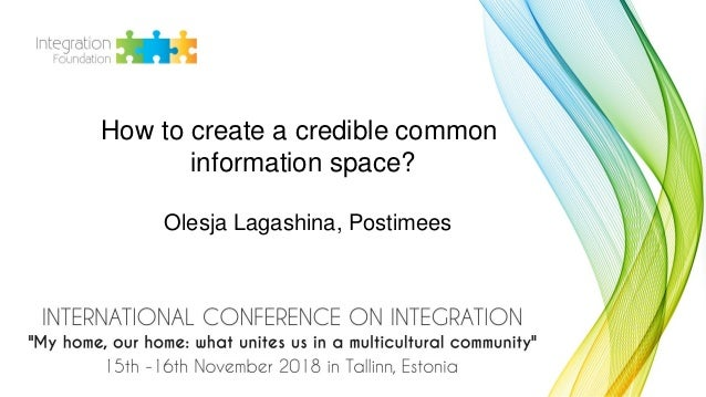 How to create a credible common information space? Olesja Lagashina, Postimees