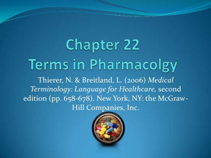 Chapter 22Terms in Pharmacology<br />Thierer, N. & Breitland, L. (2006) Medical Terminology: Language for Healthcare, seco...