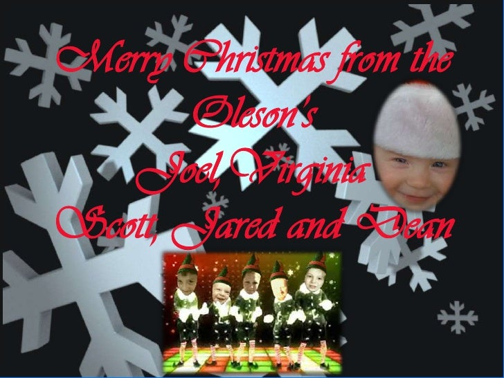 Merry Christmas from the Oleson'sJoel,VirginiaScott, Jared and Dean<br />