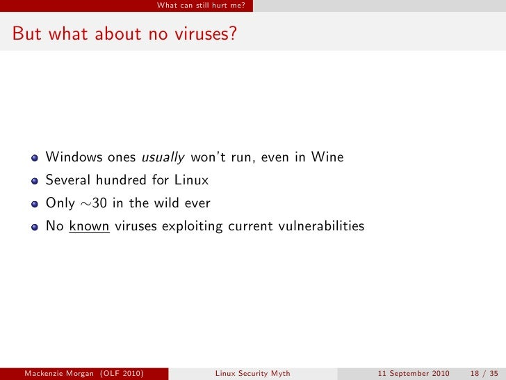 What can still hurt me?   But what about no viruses?          Windows ones usually won't run, even in Wine      Several hu...