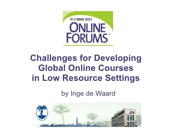 Challenges for Developing  Global Online Courses  in Low Resource Settings   by  Inge de Waard