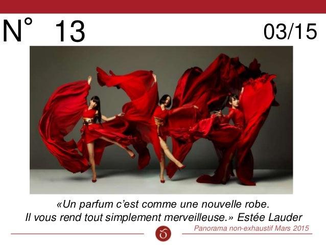 Panorama non-exhaustif Mars 2015 Cinquième Sens N°13 03/15 «Un parfum c'est comme une nouvelle robe. Il vous rend tout sim...