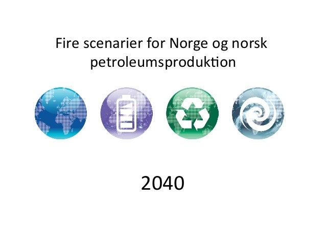 Fire  scenarier  for  Norge  og  norsk   petroleumsproduk5on   2040