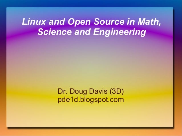 Linux and Open Source in Math, Science and Engineering  Dr. Doug Davis (3D) pde1d.blogspot.com