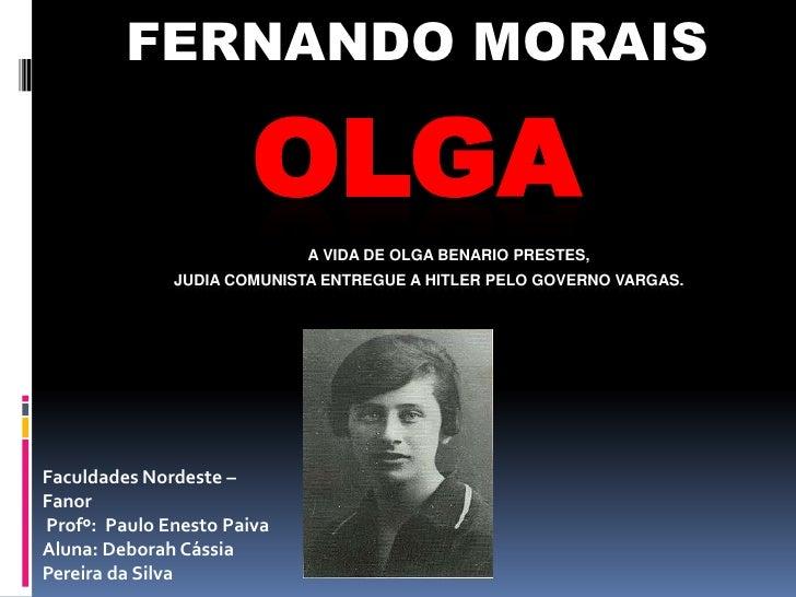 FERNANDO MORAIS<br />OLGAA vida de Olga Benario Prestes,       judia comunista entregue a Hitler pelo governo Vargas.<br /...