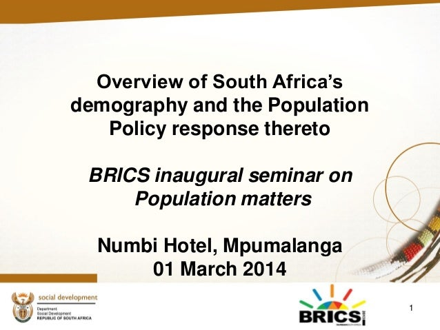 1 Overview of South Africa's demography and the Population Policy response thereto BRICS inaugural seminar on Population m...