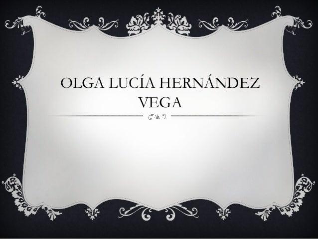 OLGA LUCÍA HERNÁNDEZ VEGA