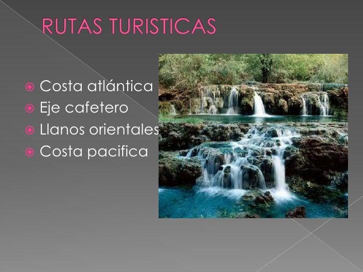 RUTAS TURISTICAS<br />Costa atlántica <br />Eje cafetero<br />Llanos orientales<br />Costa pacifica<br />