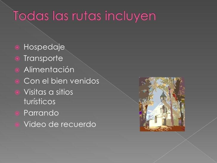Todas las rutas incluyen<br />Hospedaje <br />Transporte<br />Alimentación<br />Con el bien venidos<br />Visitas a sitios ...