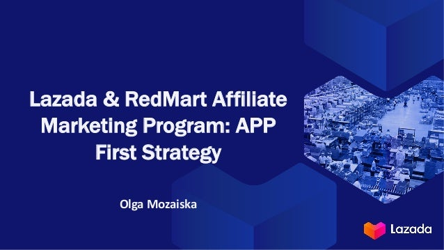Lazada & RedMart Affiliate Marketing Program: APP First Strategy Olga Mozaiska