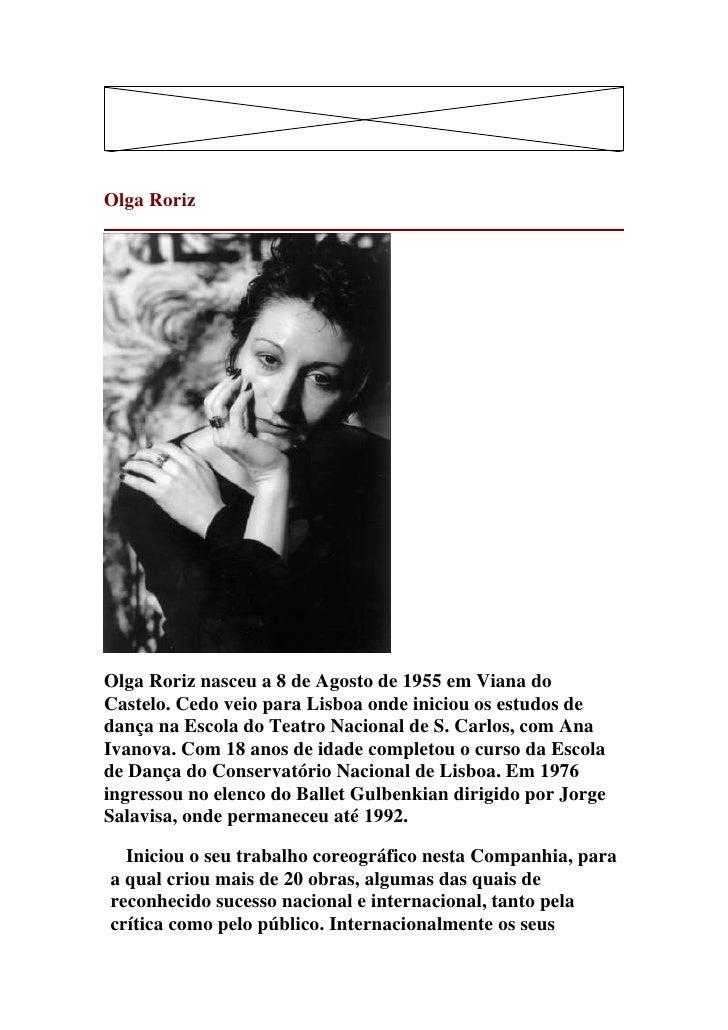 Olga RorizOlga Roriz nasceu a 8 de Agosto de 1955 em Viana doCastelo. Cedo veio para Lisboa onde iniciou os estudos dedanç...