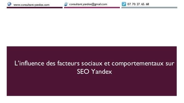 L'influence des facteurs sociaux et comportementaux sur SEO Yandex 07. 70. 27. 65. 68consultant.yandex@gmail.comwww.consul...