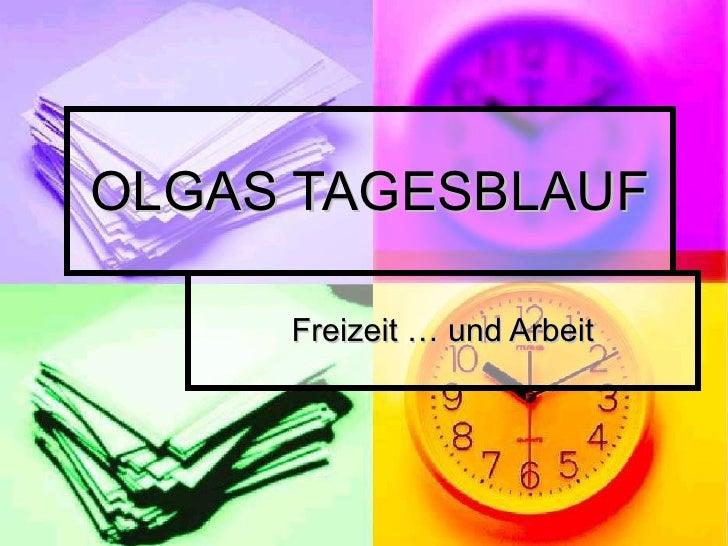 OLGAS TAGESBLAUF Freizeit … und Arbeit