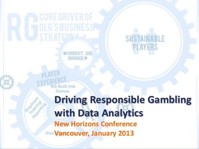 Driving Responsible Gamblingwith Data AnalyticsNew Horizons ConferenceVancouver, January 2013