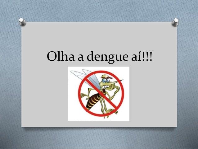 Olha a dengue aí!!!