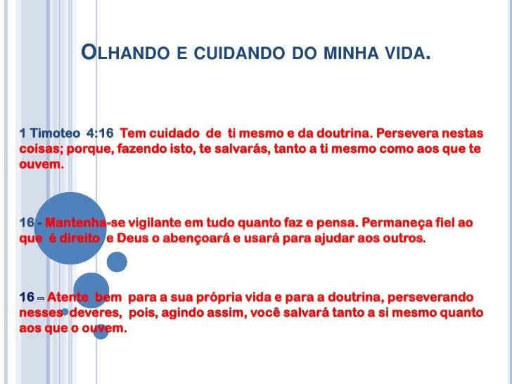 Olhando e cuidando do minha vida.<br />1 Timoteo  4:16  Tem cuidado  de  ti mesmo e da doutrina. Persevera nestas coisas; ...