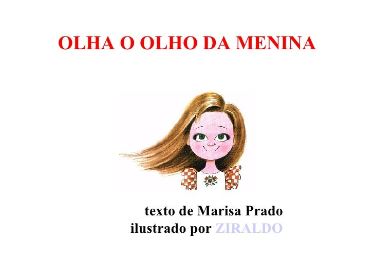 OLHA O OLHO DA MENINA texto de Marisa Prado ilustrado por   ZIRALDO