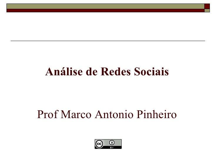Análise de Redes SociaisProf Marco Antonio Pinheiro