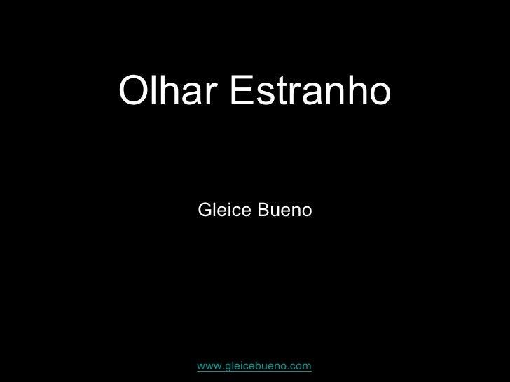 Olhar Estranho Gleice Bueno www.gleicebueno.com