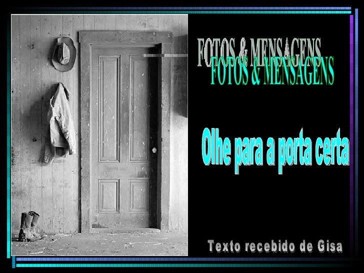 FOTOS & MENSAGENS Olhe para a porta certa Texto recebido de Gisa