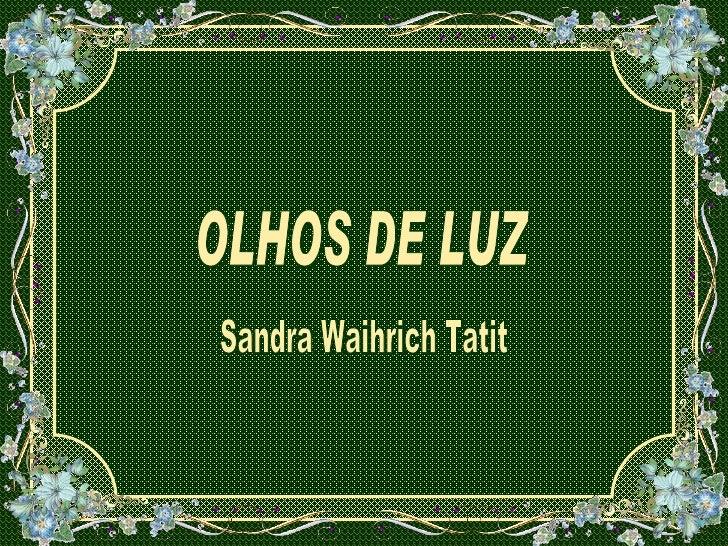 OLHOS DE LUZ Sandra Waihrich Tatit