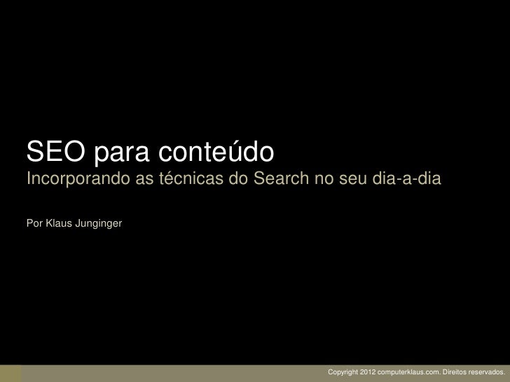 SEO para conteúdoIncorporando as técnicas do Search no seu dia-a-diaPor Klaus Junginger                                   ...