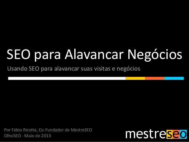 SEO para Alavancar NegóciosUsando SEO para alavancar suas visitas e negóciosPor Fábio Ricotta, Co-Fundador da MestreSEOOlh...