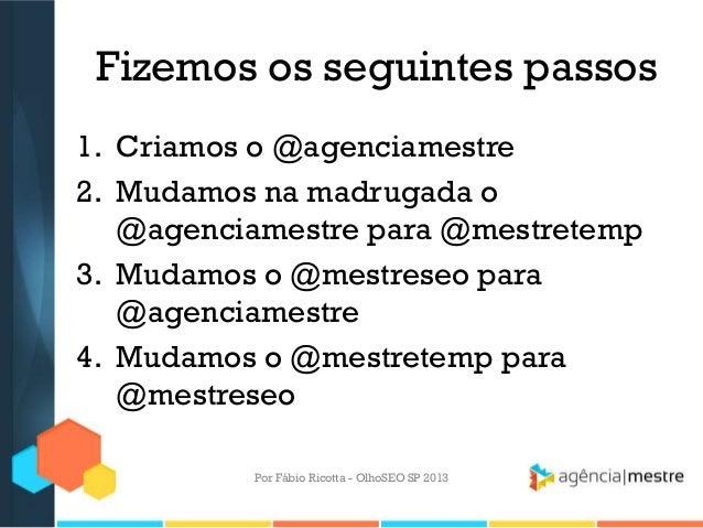 Fizemos os seguintes passos1. Criamos o @agenciamestre2. Mudamos na madrugada o@agenciamestre para @mestretemp3. Mudamos o...