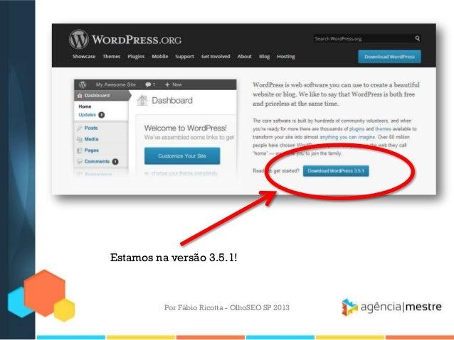 Por Fábio Ricotta - OlhoSEO SP 2013Estamos na versão 3.5.1!