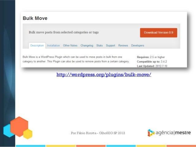 Por Fábio Ricotta - OlhoSEO SP 2013http://wordpress.org/plugins/bulk-move/