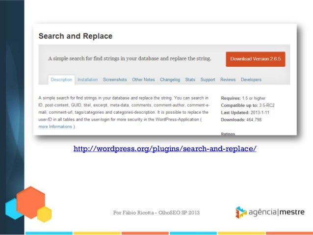 Por Fábio Ricotta - OlhoSEO SP 2013http://wordpress.org/plugins/search-and-replace/