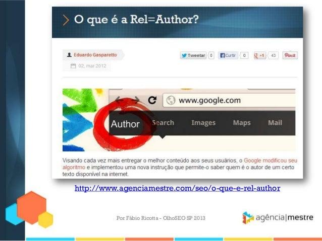 Por Fábio Ricotta - OlhoSEO SP 2013http://www.agenciamestre.com/seo/o-que-e-rel-author