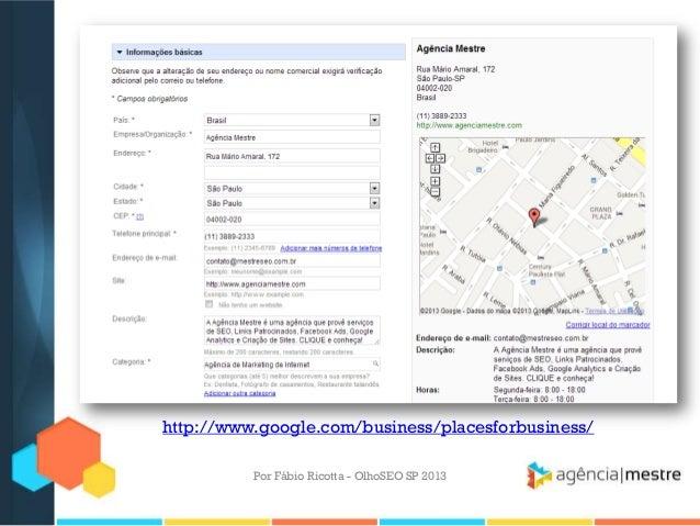 Por Fábio Ricotta - OlhoSEO SP 2013http://www.google.com/business/placesforbusiness/