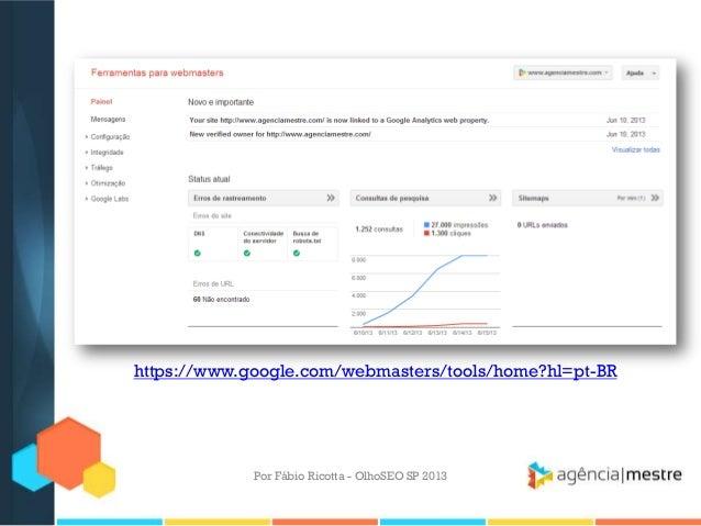 Por Fábio Ricotta - OlhoSEO SP 2013https://www.google.com/webmasters/tools/home?hl=pt-BR