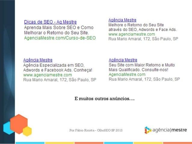 Por Fábio Ricotta - OlhoSEO SP 2013E muitos outros anúncios....