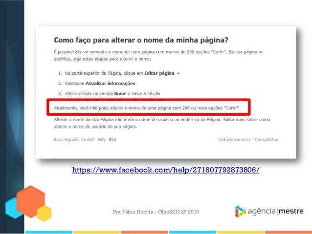Por Fábio Ricotta - OlhoSEO SP 2013https://www.facebook.com/help/271607792873806/