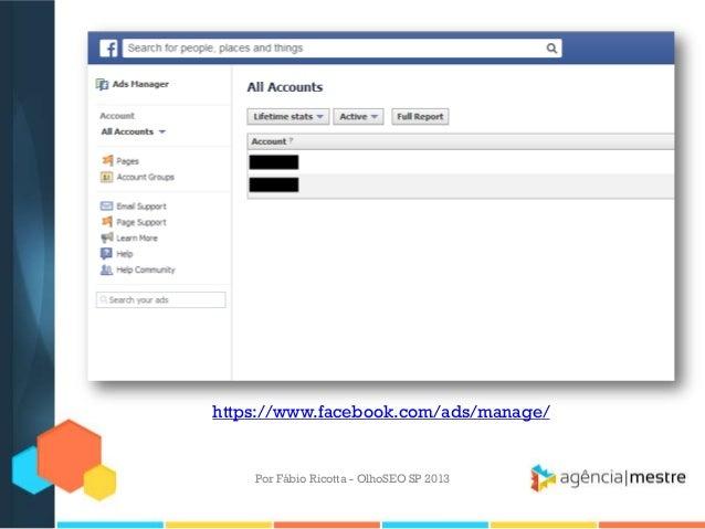 Por Fábio Ricotta - OlhoSEO SP 2013https://www.facebook.com/ads/manage/