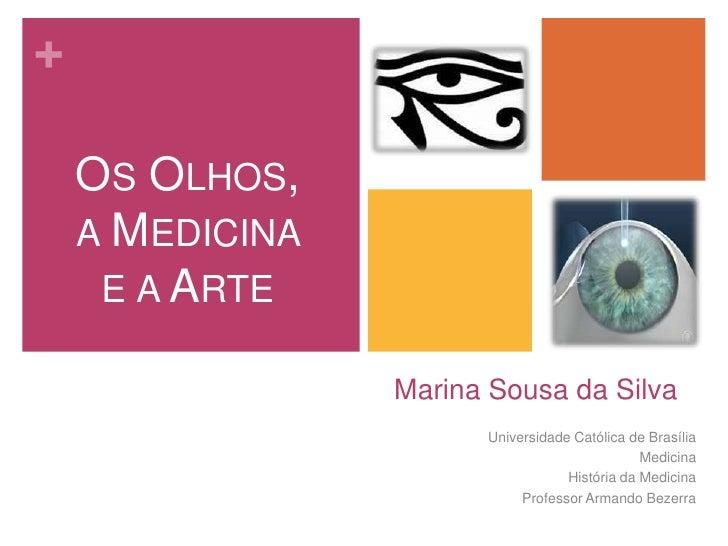 Os Olhos, a Medicina e a Arte<br />Marina Sousa da Silva<br />Universidade Católica de Brasília<br />Medicina<br />Históri...