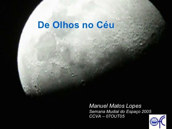 Manuel Matos Lopes Semana Mudial do Espaço 2005 CCVA – 07OUT05 De Olhos no Céu